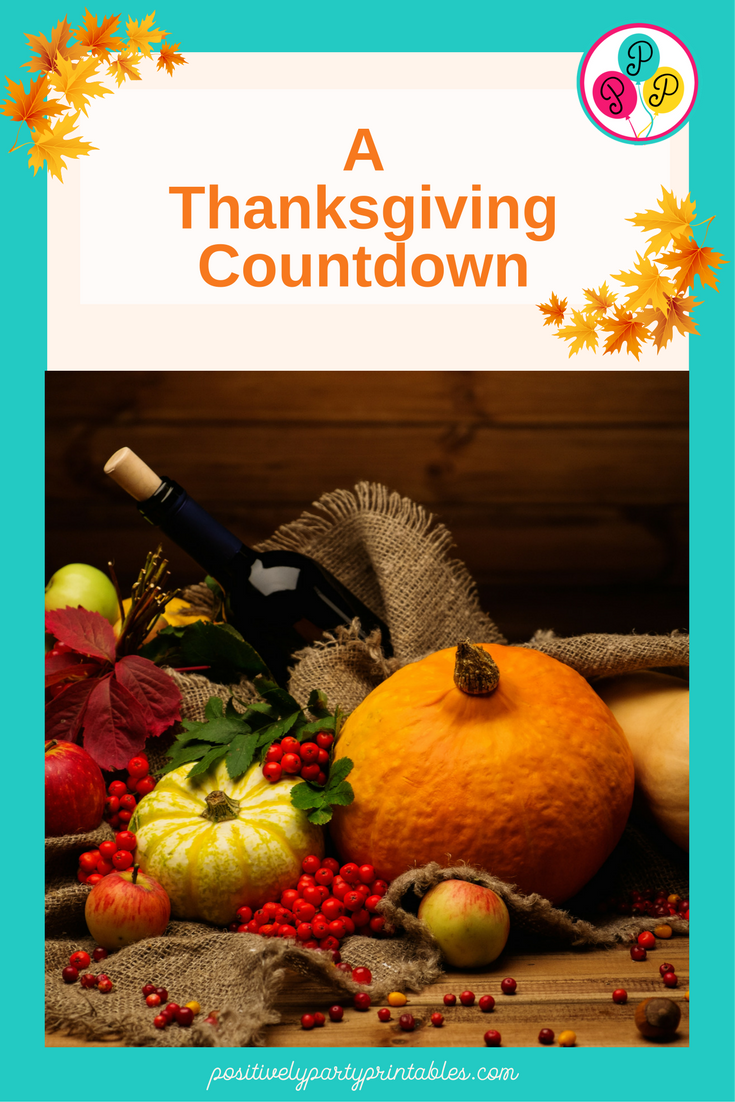 A Thanksgiving Countdown-include the kids!  Free printables including the Countdown, children's' placemats, and Thanksgiving wall Art from Positively Party Printables.